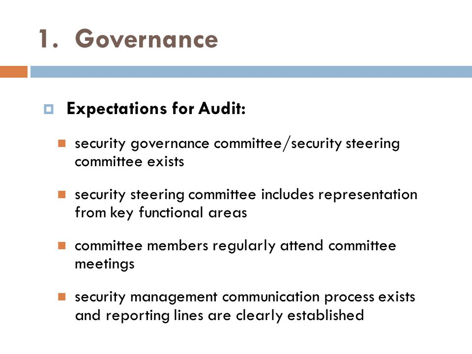 1. Governance  Expectations for Audit: security governance committee/security steering committee exists security steering committee includes represen