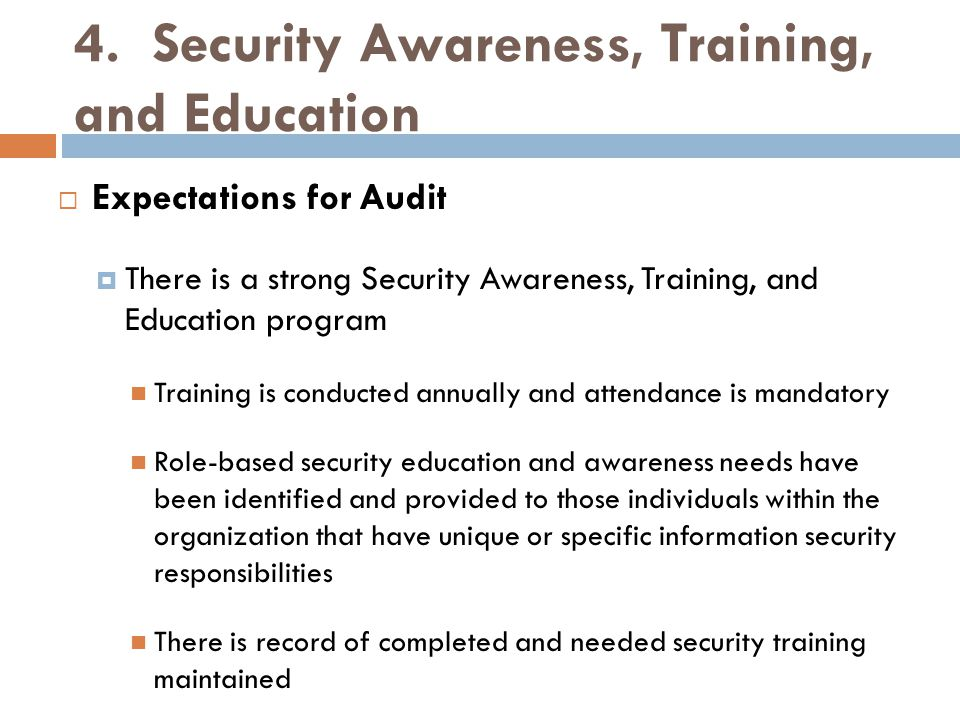4. Security Awareness, Training, and Education  Expectations for Audit  There is a strong Security Awareness, Training, and Education program Traini