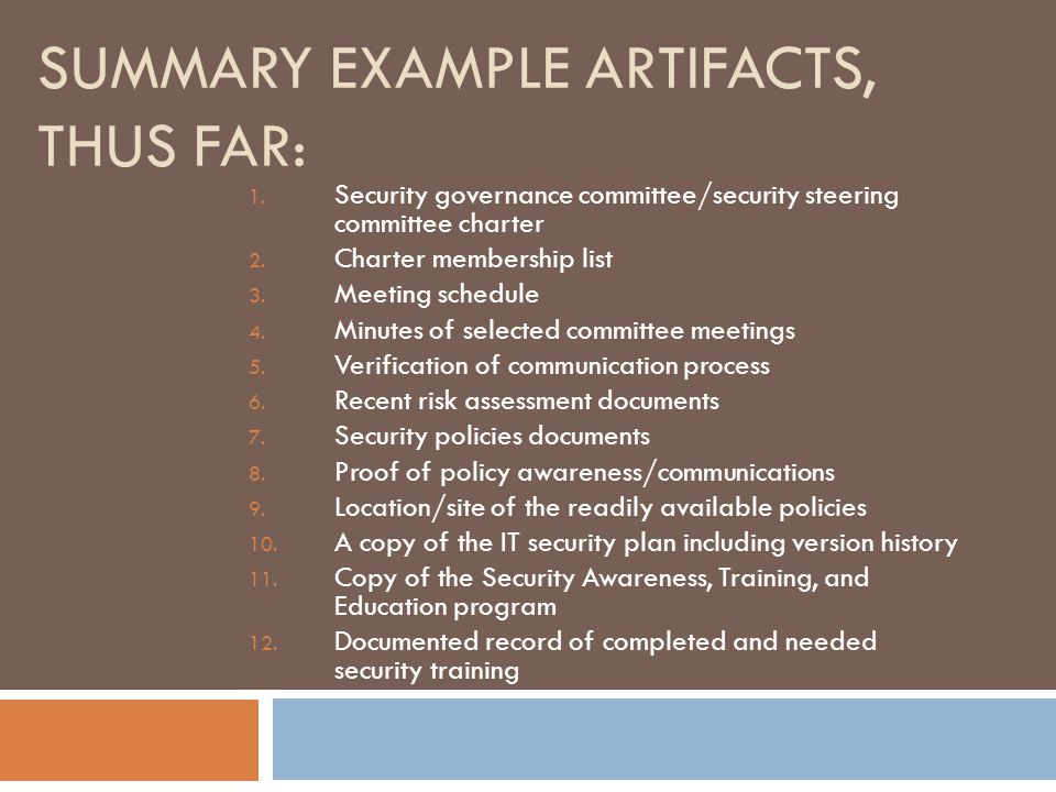 SUMMARY EXAMPLE ARTIFACTS, THUS FAR: 1. Security governance committee/security steering committee charter 2. Charter membership list 3. Meeting schedu