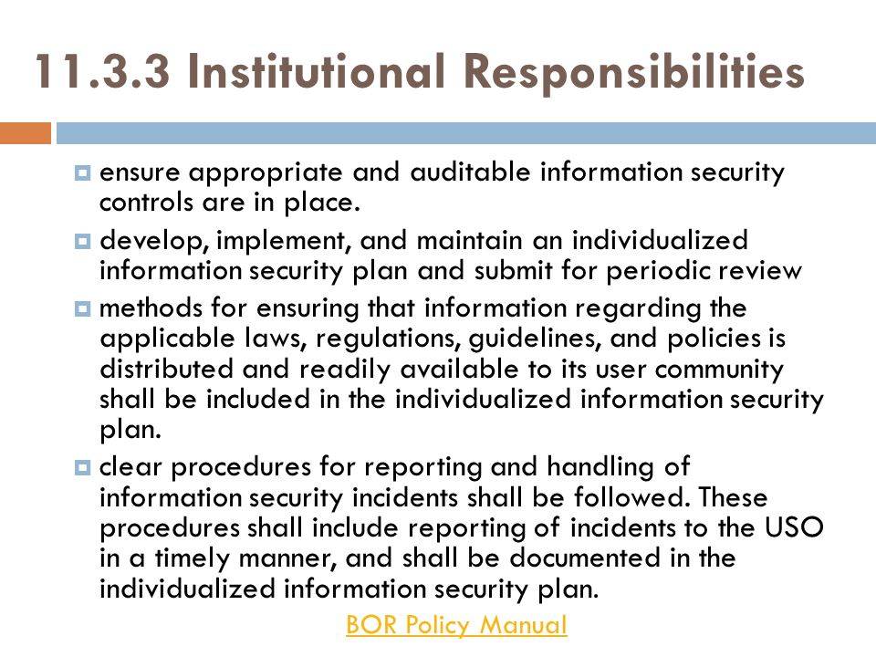 11.3.3 Institutional Responsibilities  ensure appropriate and auditable information security controls are in place.