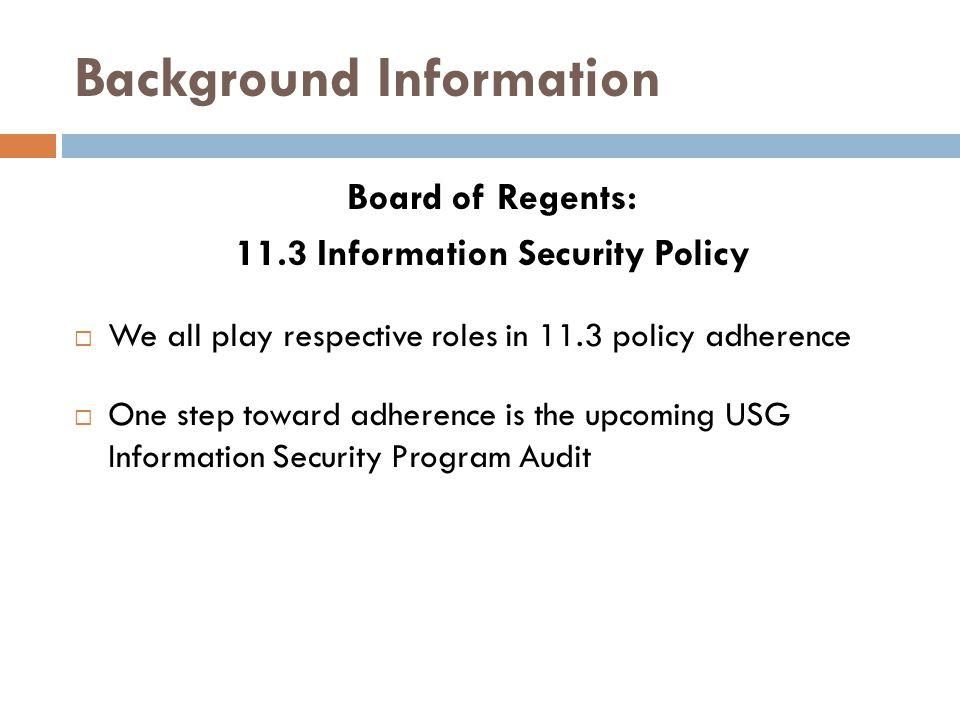 USG Information Security Program Audit Timeline:  Planning phase: In progress  Field work: Will begin Summer 2014 Areas of Focus:  Information Security Management  Information Security Operations