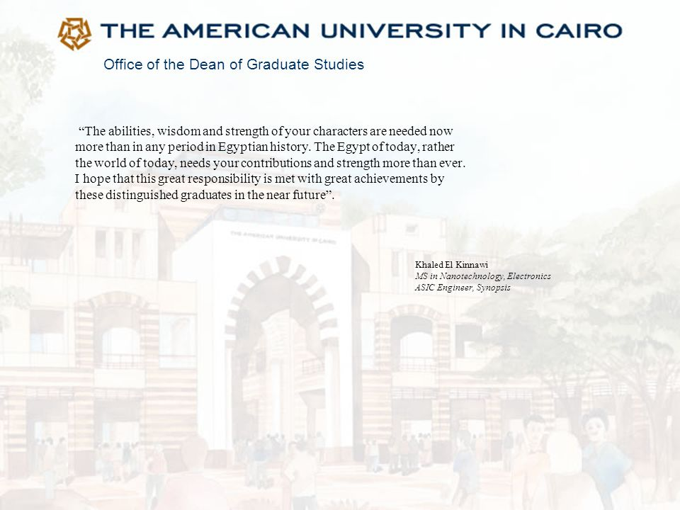 """Office of the Dean of Graduate Studies """"The abilities, wisdom and strength of your characters are needed now more than in any period in Egyptian histo"""