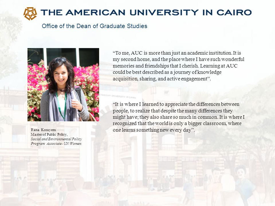 """Office of the Dean of Graduate Studies Rana Korayem Master of Public Policy, Social and Environmental Policy Program Associate- UN Women """"To me, AUC i"""