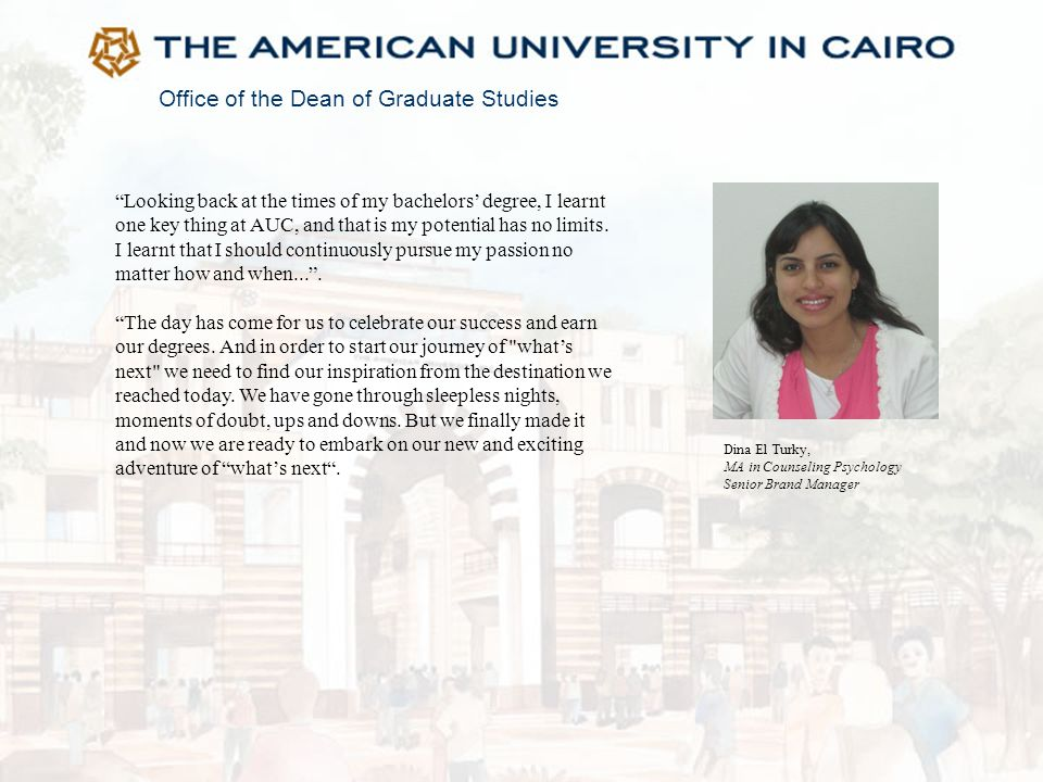 """Office of the Dean of Graduate Studies Dina El Turky, MA in Counseling Psychology Senior Brand Manager """"Looking back at the times of my bachelors' deg"""