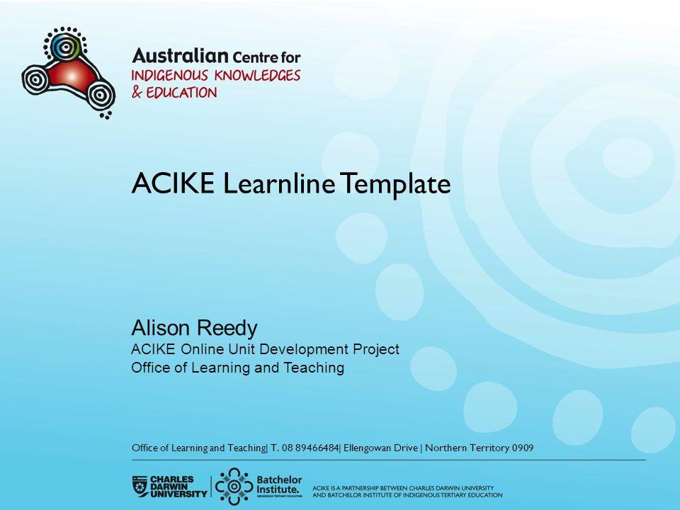 ACIKE Online Unit Development Project Aims 1.Design model (a template?) 2.Professional Development and Training 3.Development of 81 online units