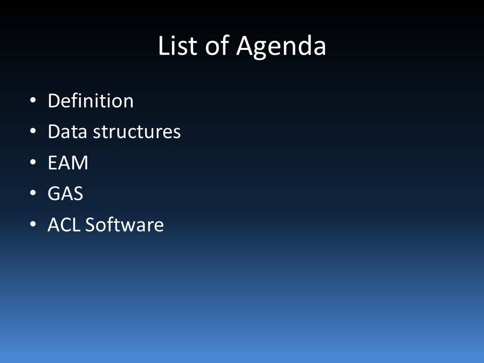 List of Agenda Definition Data structures EAM GAS ACL Software