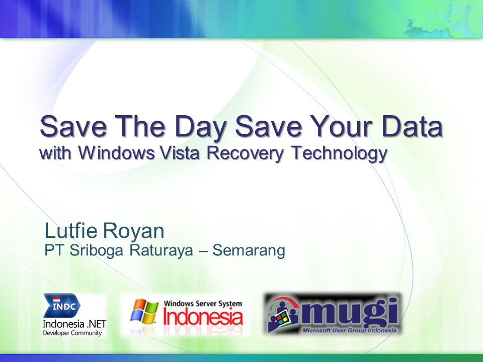 Save The Day Save Your Data with Windows Vista Recovery Technology Lutfie Royan PT Sriboga Raturaya – Semarang