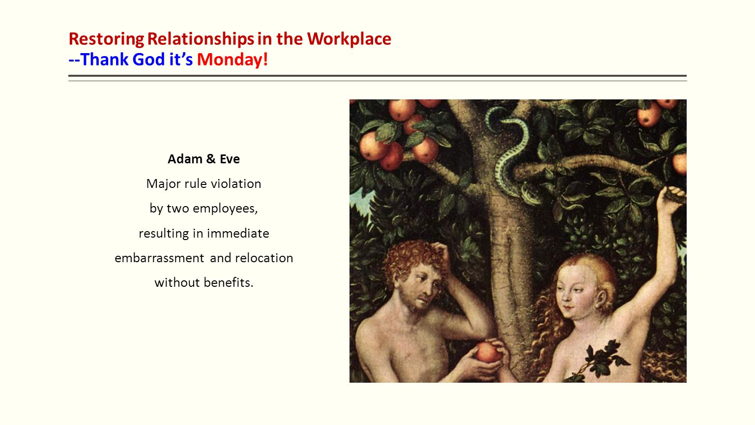 Adam & Eve Major rule violation by two employees, resulting in immediate embarrassment and relocation without benefits.