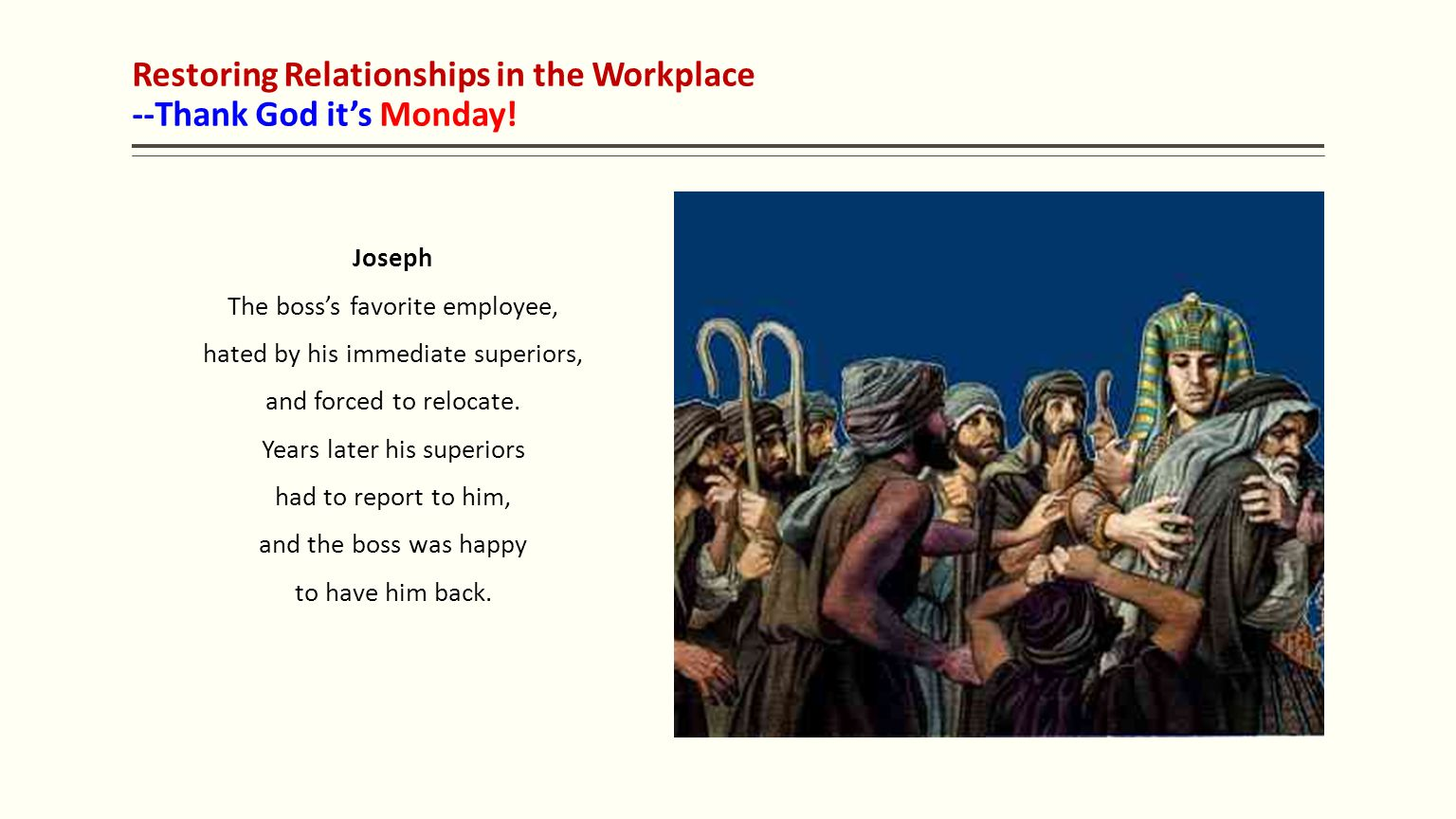 Restoring Relationships in the Workplace --Thank God it's Monday! Joseph The boss's favorite employee, hated by his immediate superiors, and forced to