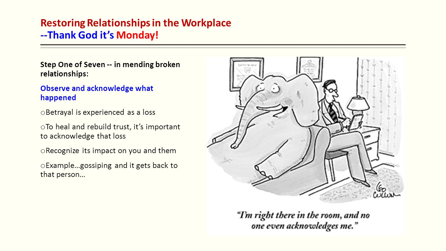 Restoring Relationships in the Workplace --Thank God it's Monday! Step One of Seven -- in mending broken relationships: Observe and acknowledge what h