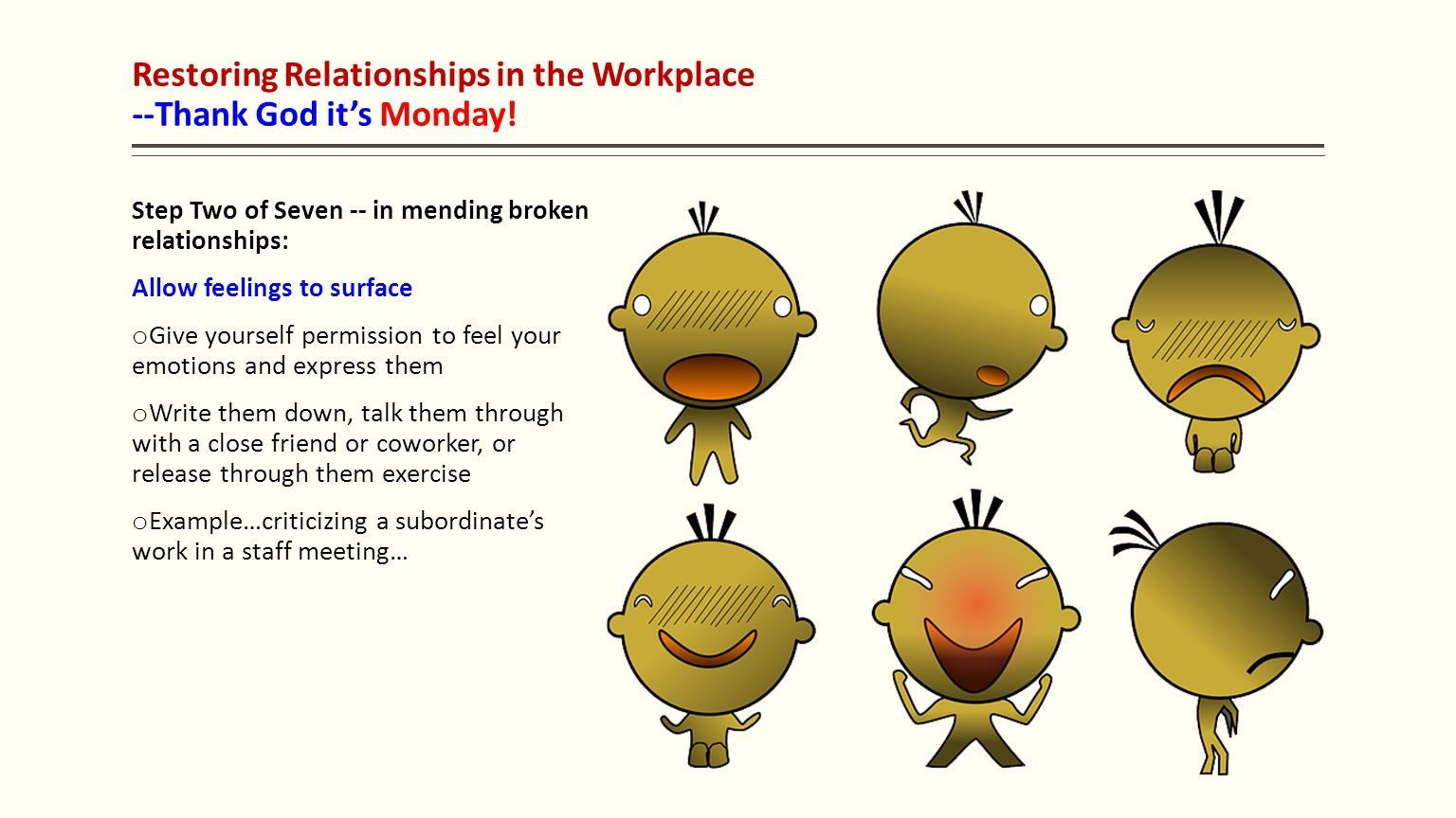 Restoring Relationships in the Workplace --Thank God it's Monday! Step Two of Seven -- in mending broken relationships: Allow feelings to surface o Gi