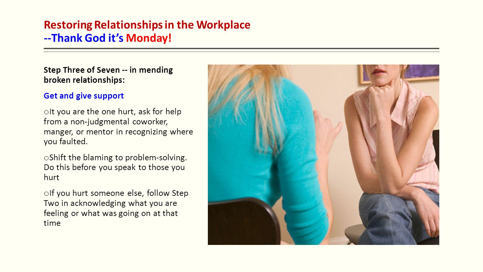 Restoring Relationships in the Workplace --Thank God it's Monday! Step Three of Seven -- in mending broken relationships: Get and give support o It yo