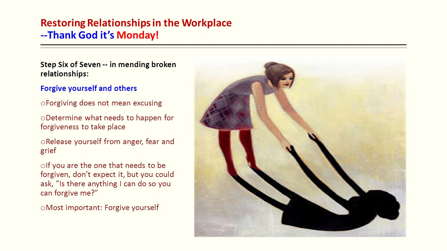 Restoring Relationships in the Workplace --Thank God it's Monday! Step Six of Seven -- in mending broken relationships: Forgive yourself and others o