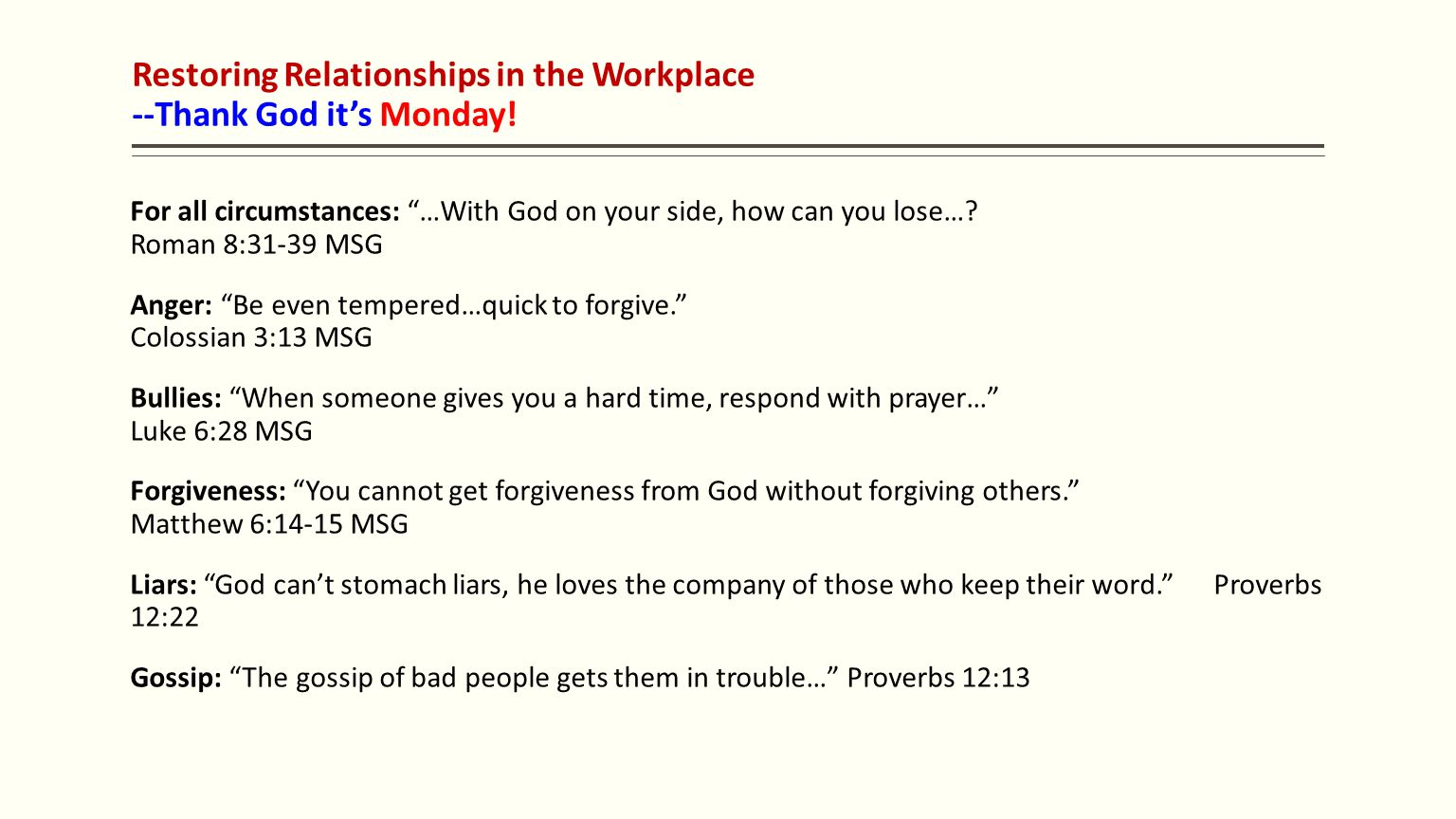 "Restoring Relationships in the Workplace --Thank God it's Monday! For all circumstances: ""…With God on your side, how can you lose…? Roman 8:31-39 MSG"