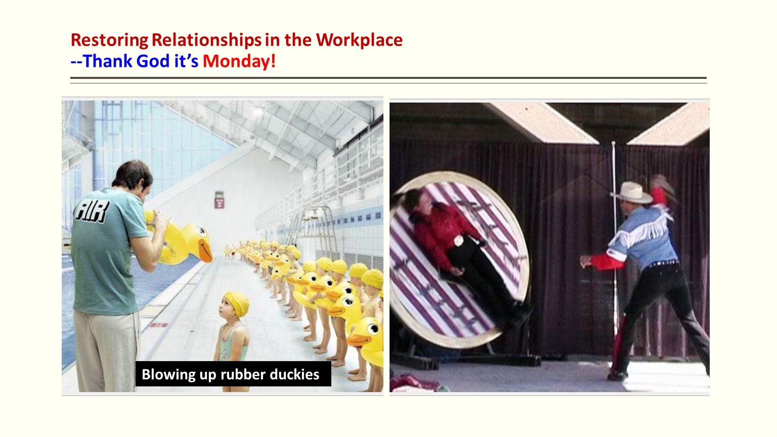 Restoring Relationships in the Workplace --Thank God it's Monday! Blowing up rubber duckies