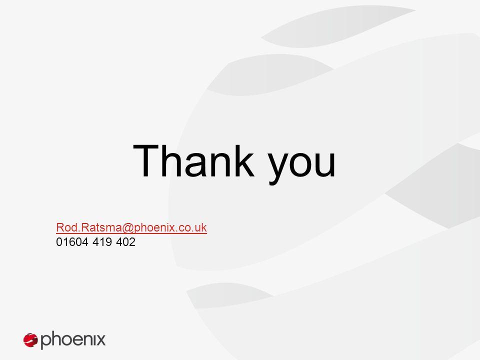 Thank you Rod.Ratsma@phoenix.co.uk 01604 419 402