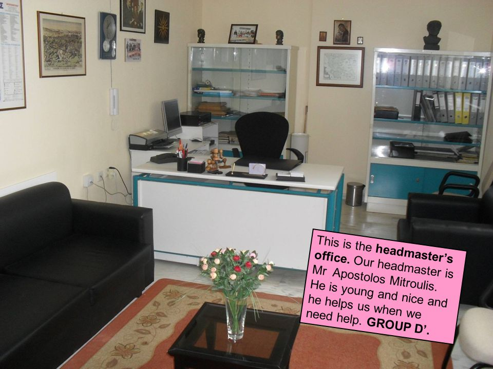 This is the headmaster's office. Our headmaster is Mr Apostolos Mitroulis.