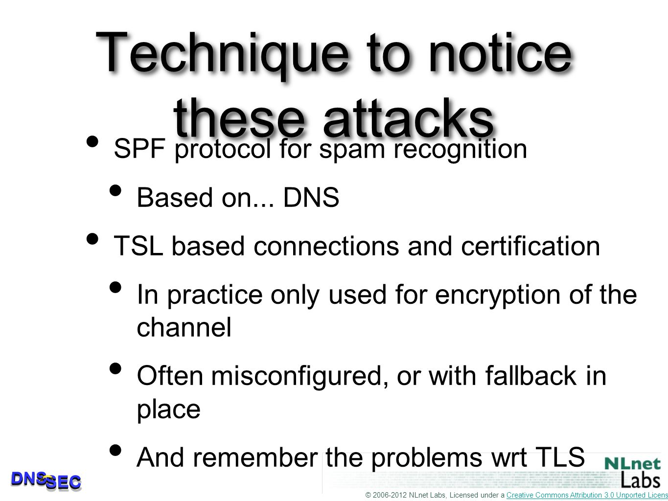 © 2006-2012 NLnet Labs, Licensed under a Creative Commons Attribution 3.0 Unported License.Creative Commons Attribution 3.0 Unported License Technique to notice these attacks SPF protocol for spam recognition Based on...