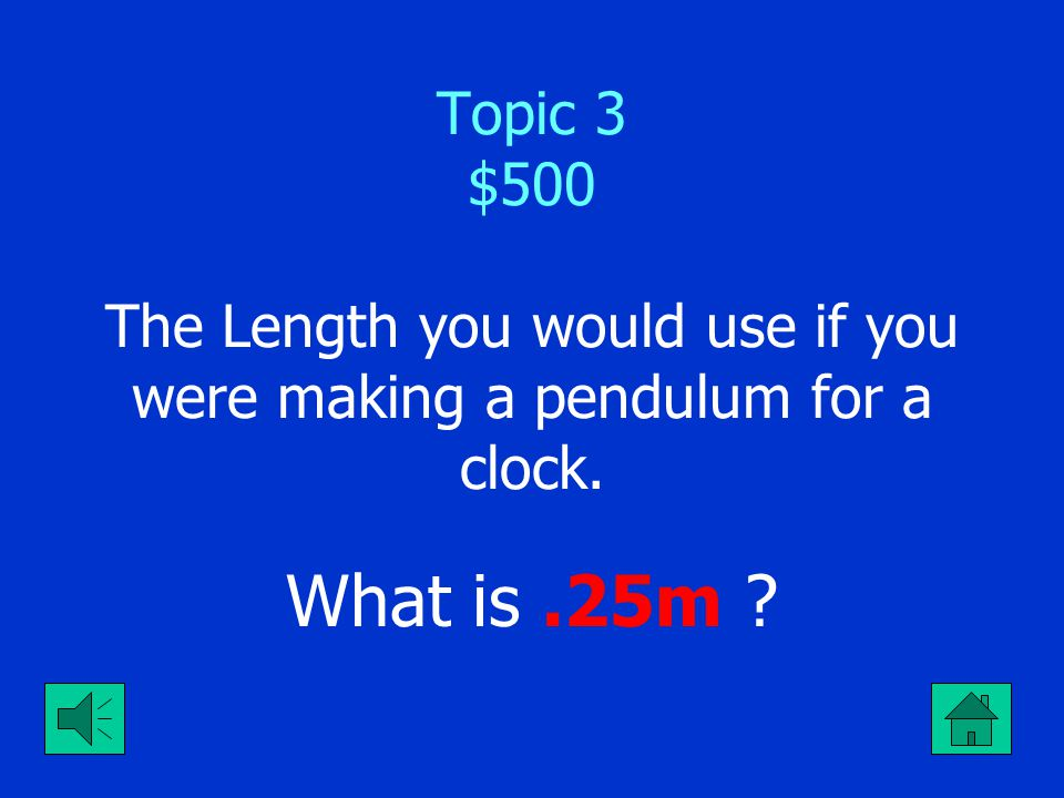 Topic 3 $400 The force that slows the pendulum down. What is friction ?