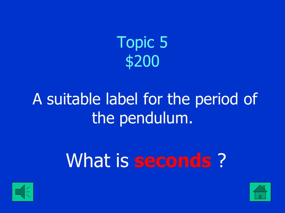 Topic 5 $100 The label given to frequency that means cycles per second . What is Hertz ?