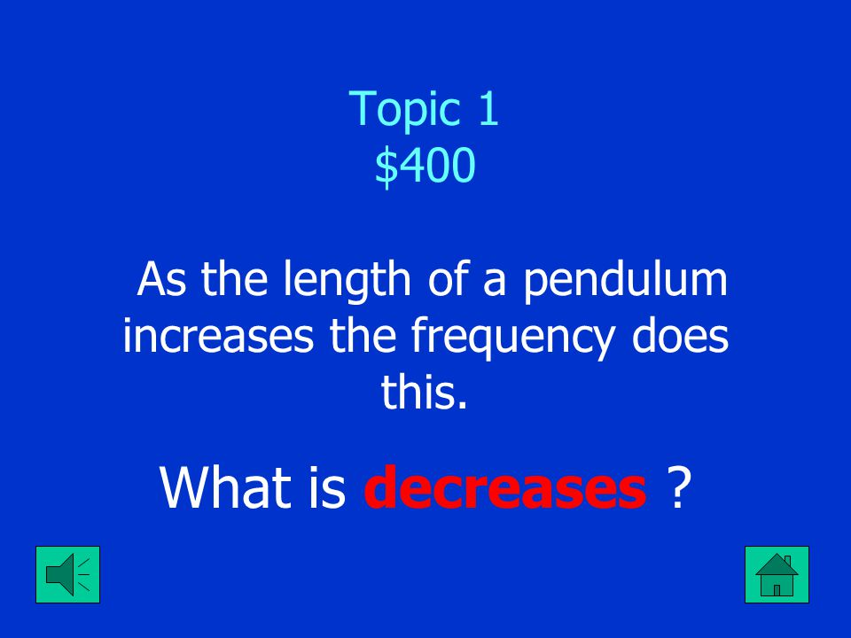 Topic 1 $300 The name given to the position the pendulum is in when it is not moving.