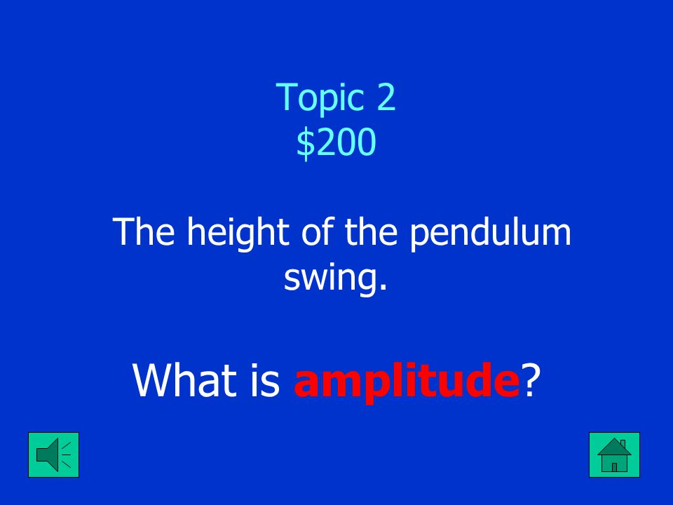 Topic 2 $100 The point from which the pendulum hangs. What is pivot point ?