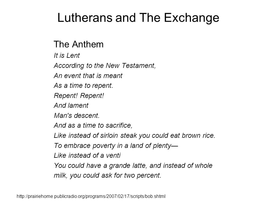 Lutherans and The Exchange The Anthem It is Lent According to the New Testament, An event that is meant As a time to repent.