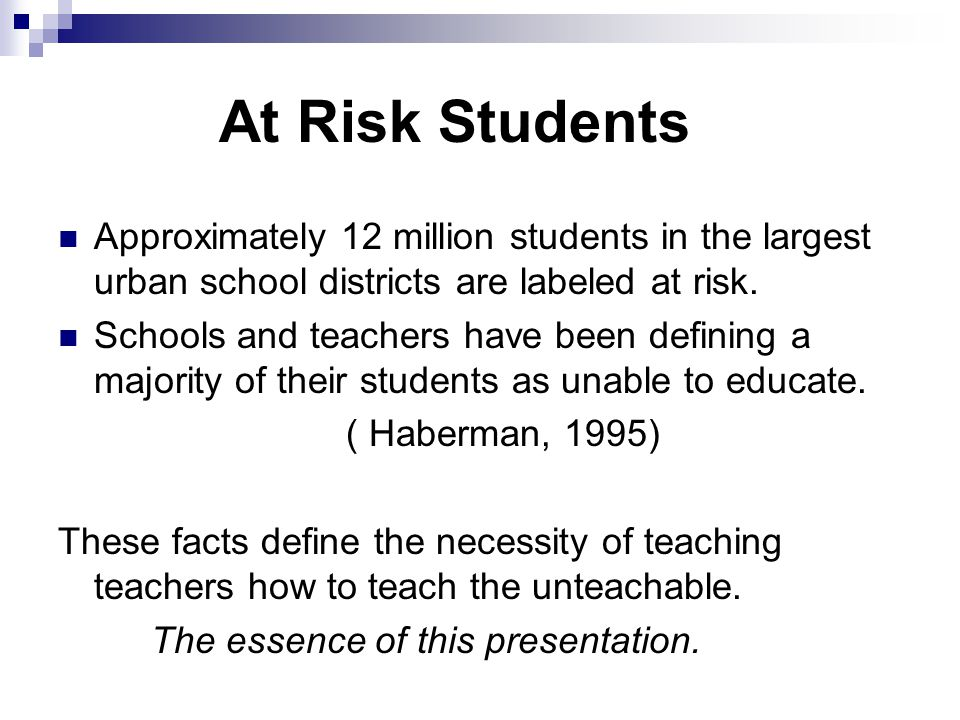 At Risk Students Approximately 12 million students in the largest urban school districts are labeled at risk.