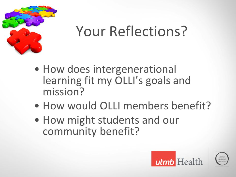 Your Reflections.How does intergenerational learning fit my OLLI's goals and mission.