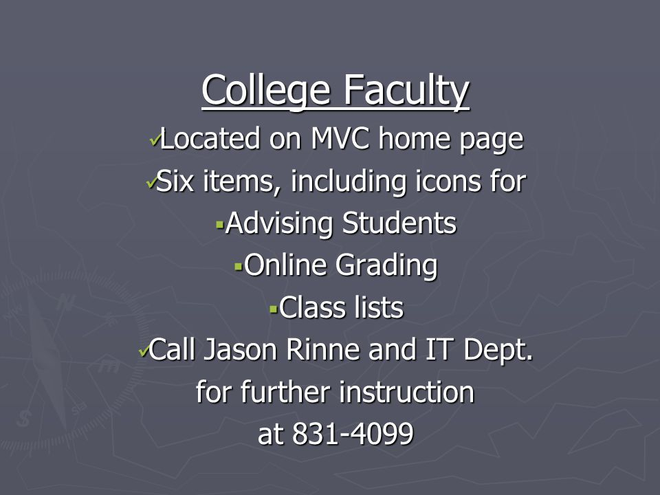 College Faculty Located on MVC home page Located on MVC home page Six items, including icons for Six items, including icons for  Advising Students  Online Grading  Class lists Call Jason Rinne and IT Dept.