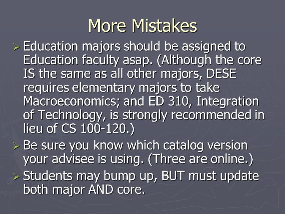 More Mistakes  Education majors should be assigned to Education faculty asap.