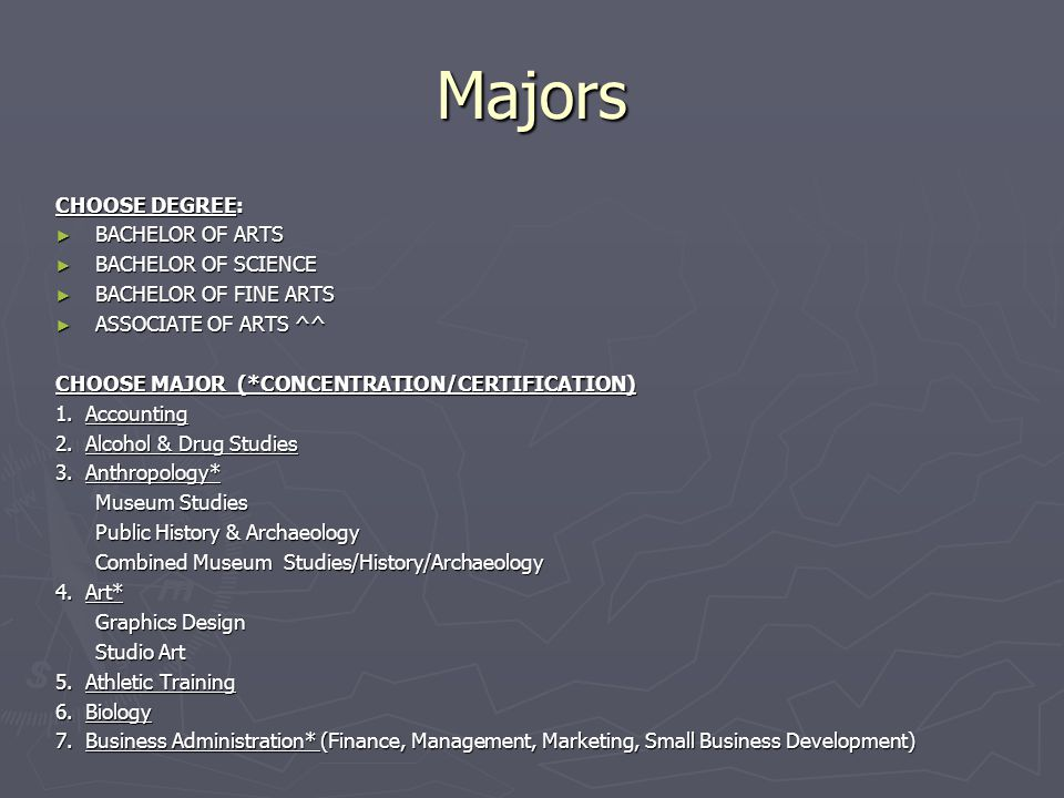 Majors CHOOSE DEGREE: ► BACHELOR OF ARTS ► BACHELOR OF SCIENCE ► BACHELOR OF FINE ARTS ► ASSOCIATE OF ARTS ^^ CHOOSE MAJOR (*CONCENTRATION/CERTIFICATION) 1.