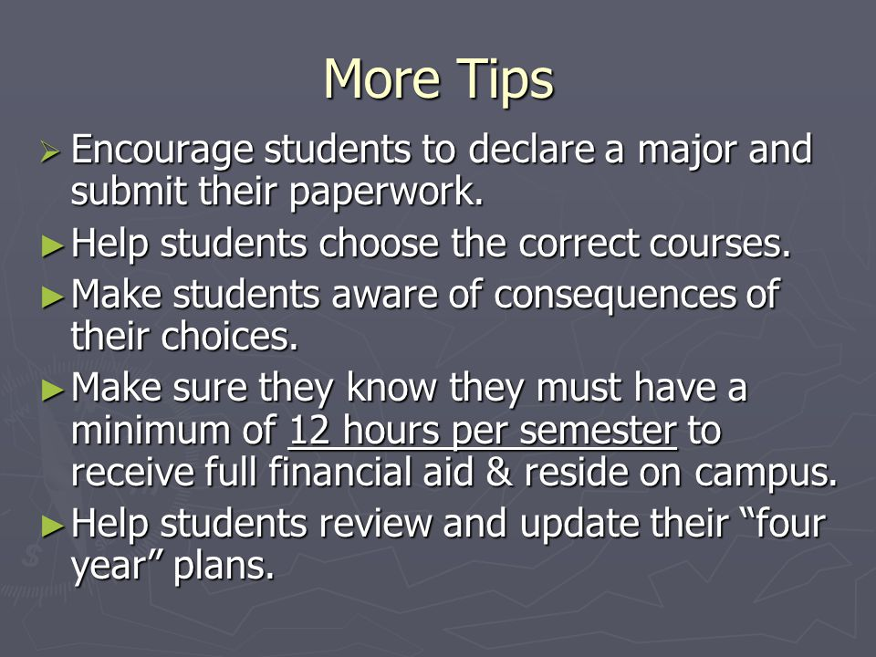 More Tips  Encourage students to declare a major and submit their paperwork.