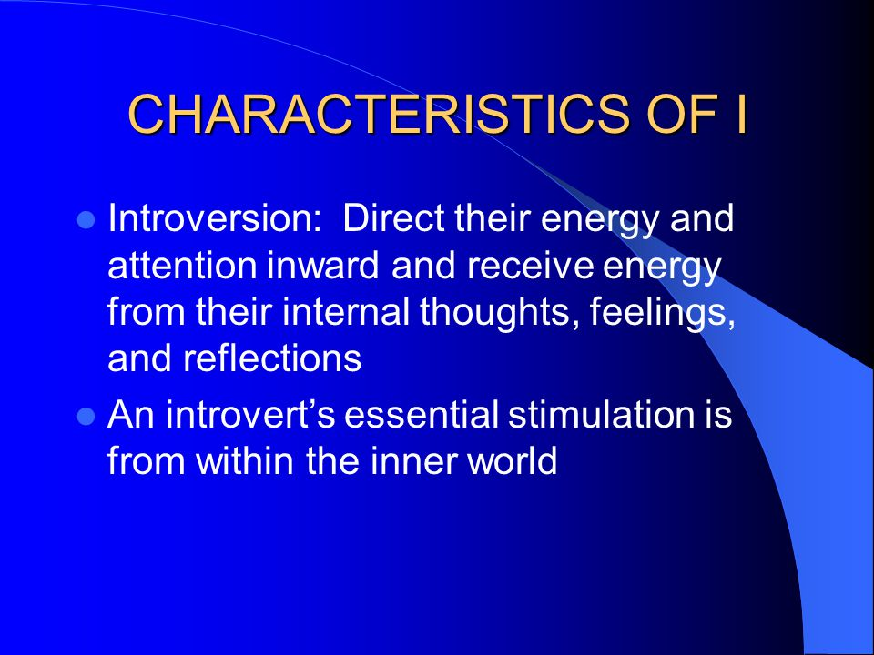 Introversion: Direct their energy and attention inward and receive energy from their internal thoughts, feelings, and reflections An introvert's essen