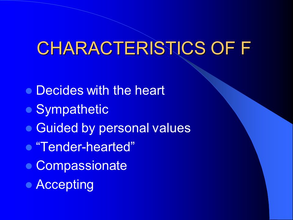 """Decides with the heart Sympathetic Guided by personal values """"Tender-hearted"""" Compassionate Accepting"""