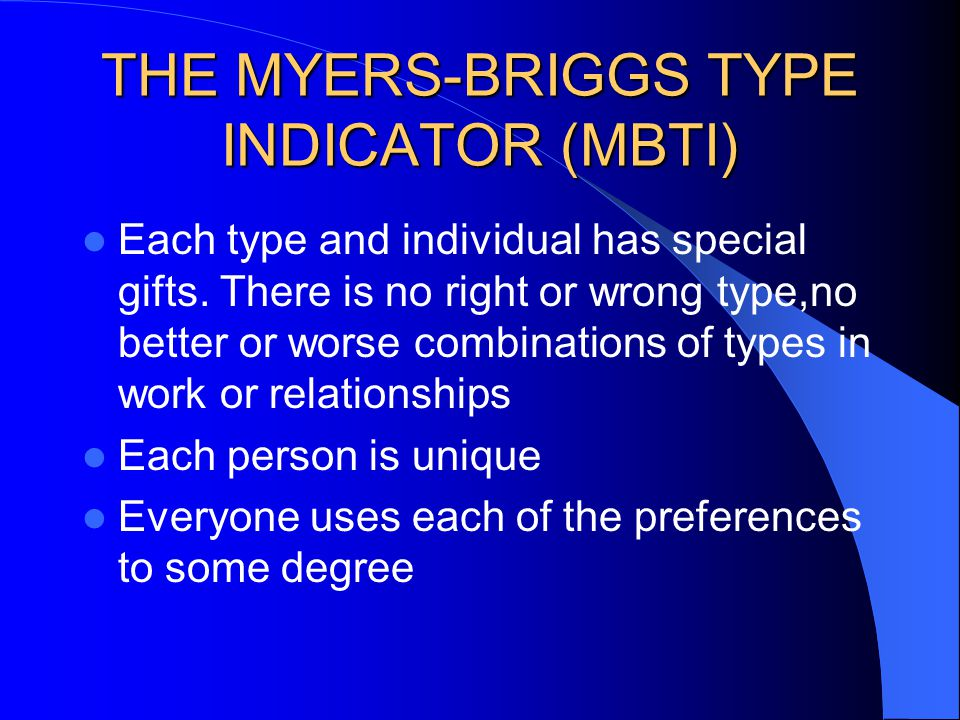 Each type and individual has special gifts. There is no right or wrong type,no better or worse combinations of types in work or relationships Each per