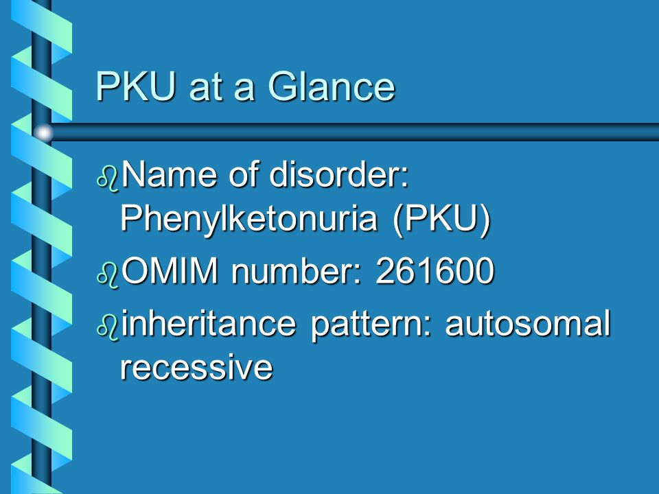 PKU Onset b The inability to metabolize PKU exists from the time the infant is in the womb.