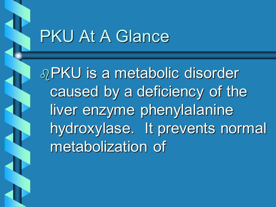 PKU Onset b High levels of phenylalanine in the blood indicate an inability to process the amino acid, and thus indicate that an individual is affected by the disorder.