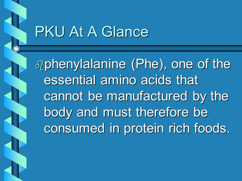 PKU Onset b Testing must be accomplished quickly since the inability to process phenylalanine means it can build up to toxic levels and cause severe mental retardation.