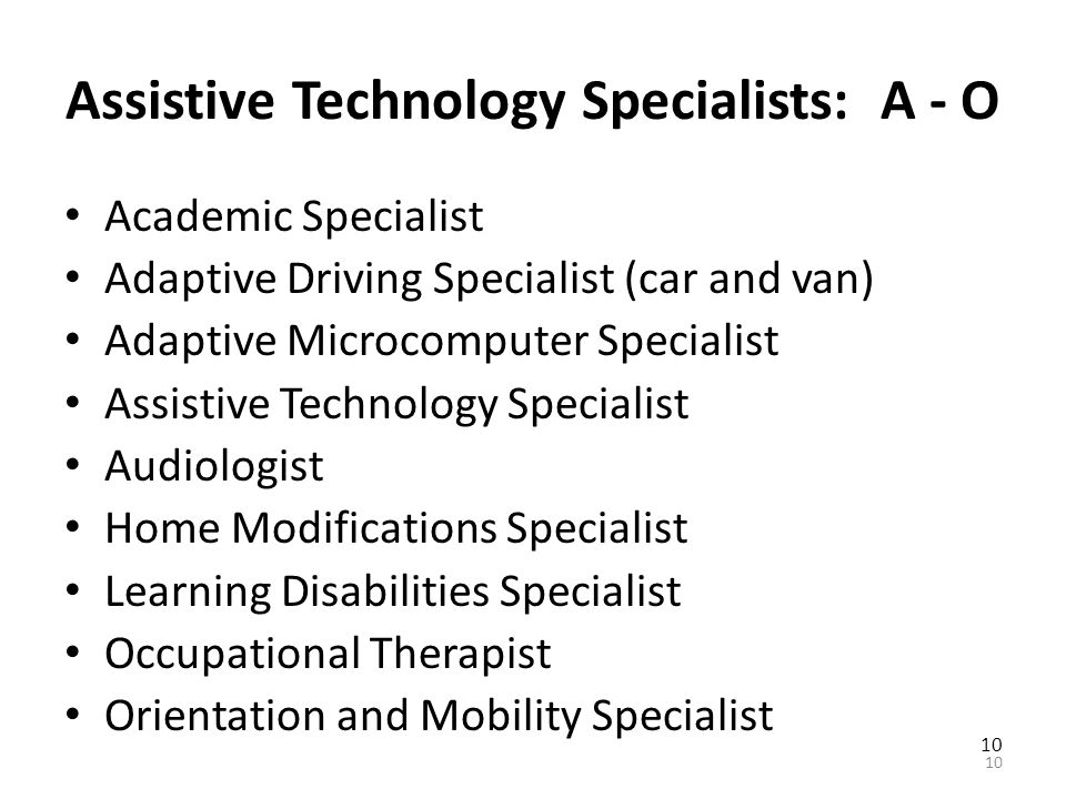 Assistive Technology Services Evaluation for appropriate devices. Selection of the appropriate device. Coordination with service providers (e.g., ther