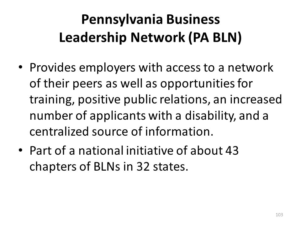 Pennsylvania Business Leadership Network (PA BLN) The Pennsylvania Business Leadership Network (PA BLN) is an employer driven program designed for bus
