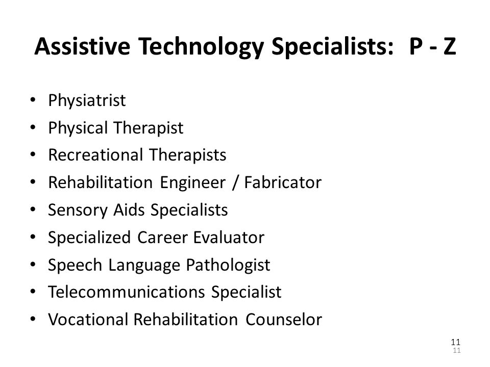 Assistive Technology Specialists: A - O Academic Specialist Adaptive Driving Specialist (car and van) Adaptive Microcomputer Specialist Assistive Tech