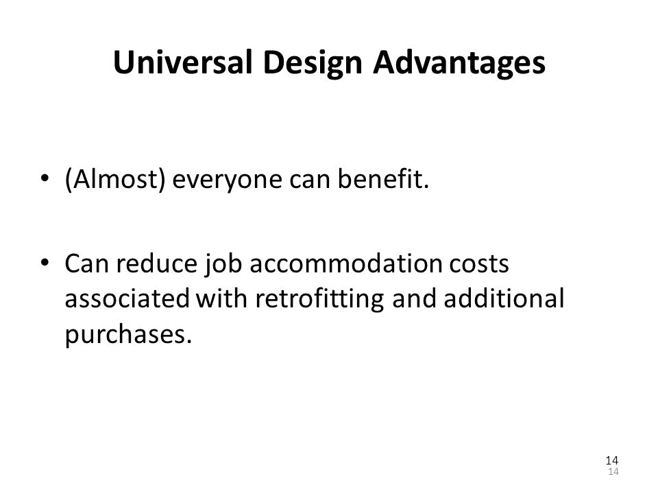 The Principles of Universal Design Equitable use. Flexibility in use. Simple and intuitive. Perceptible information. Tolerance for error. Low physical