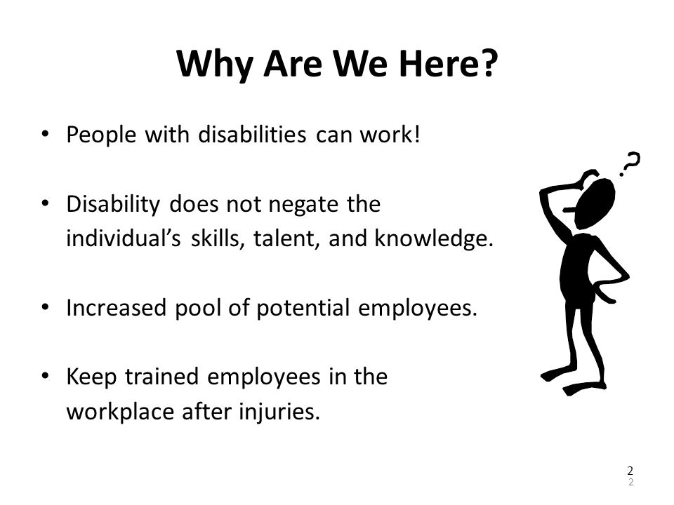 Why Are We Here.People with disabilities can work.