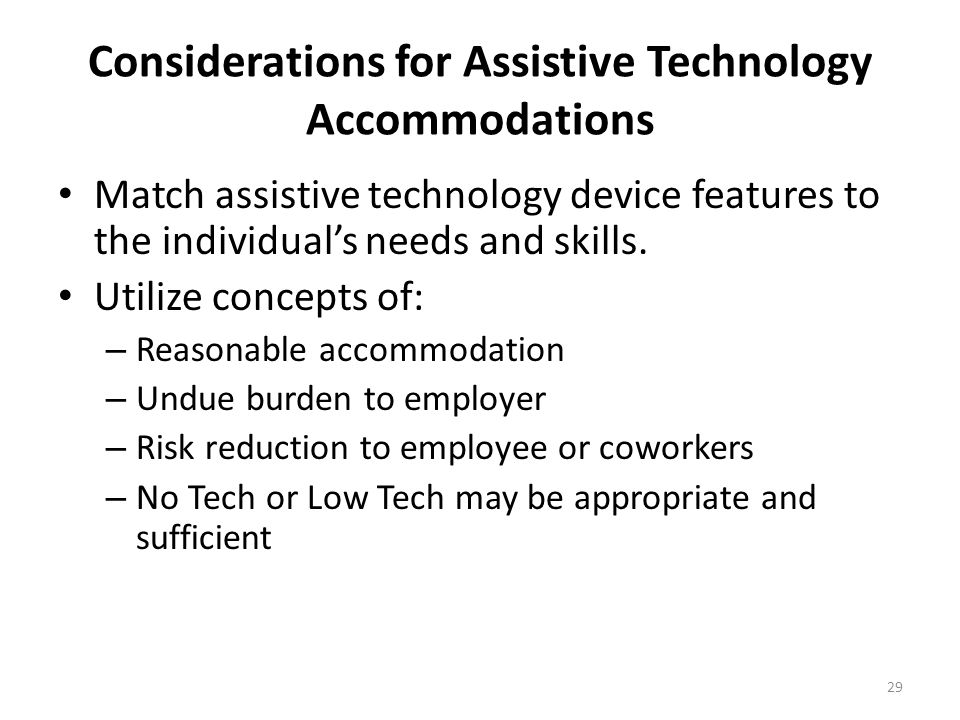 Considerations for Assistive Technology Accommodations The environment and its affect: – Office temperature – Bright lights – Stress levels – Noise le