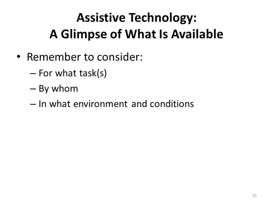 Other Assistive Technology Resources for the Individual The individual with a disability may qualify for assistive technology funding for activities o