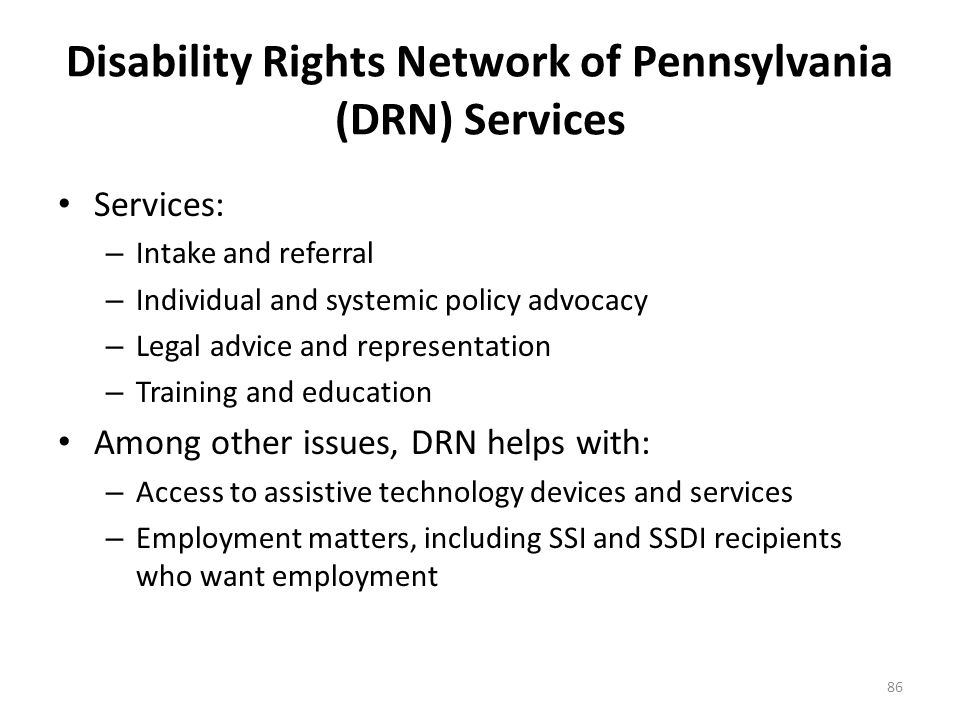 Disability Rights Network of Pennsylvania (DRN) The Disability Rights Network of Pennsylvania (DRN) is a federally-funded, non-profit agency that is m