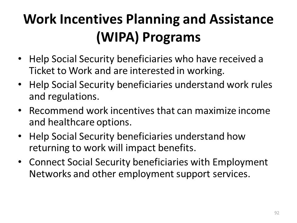 Work Incentives Planning and Assistance (WIPA) Programs The Work Incentives Planning and Assistance (WIPA) Programs assist Social Security beneficiari