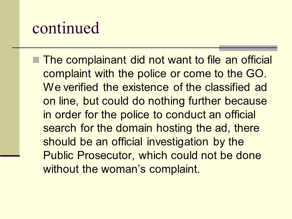 continued The complainant did not want to file an official complaint with the police or come to the GO.