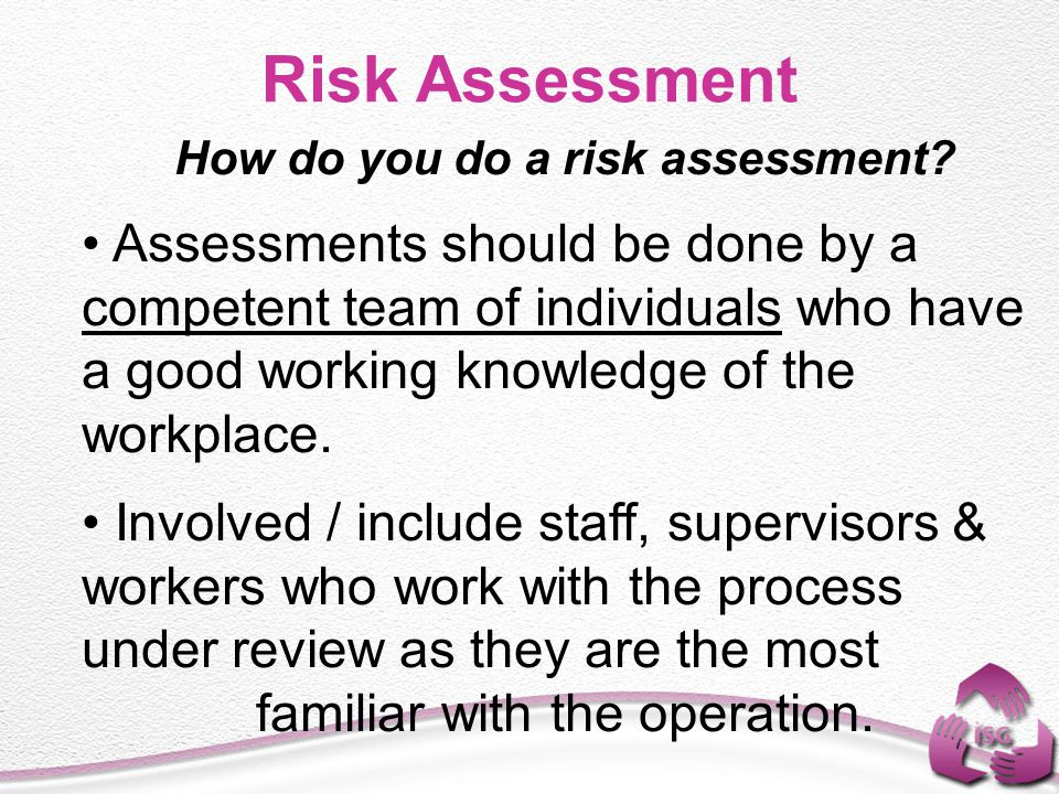 Risk Assessment How do you know if the hazard is serious (poses a risk).